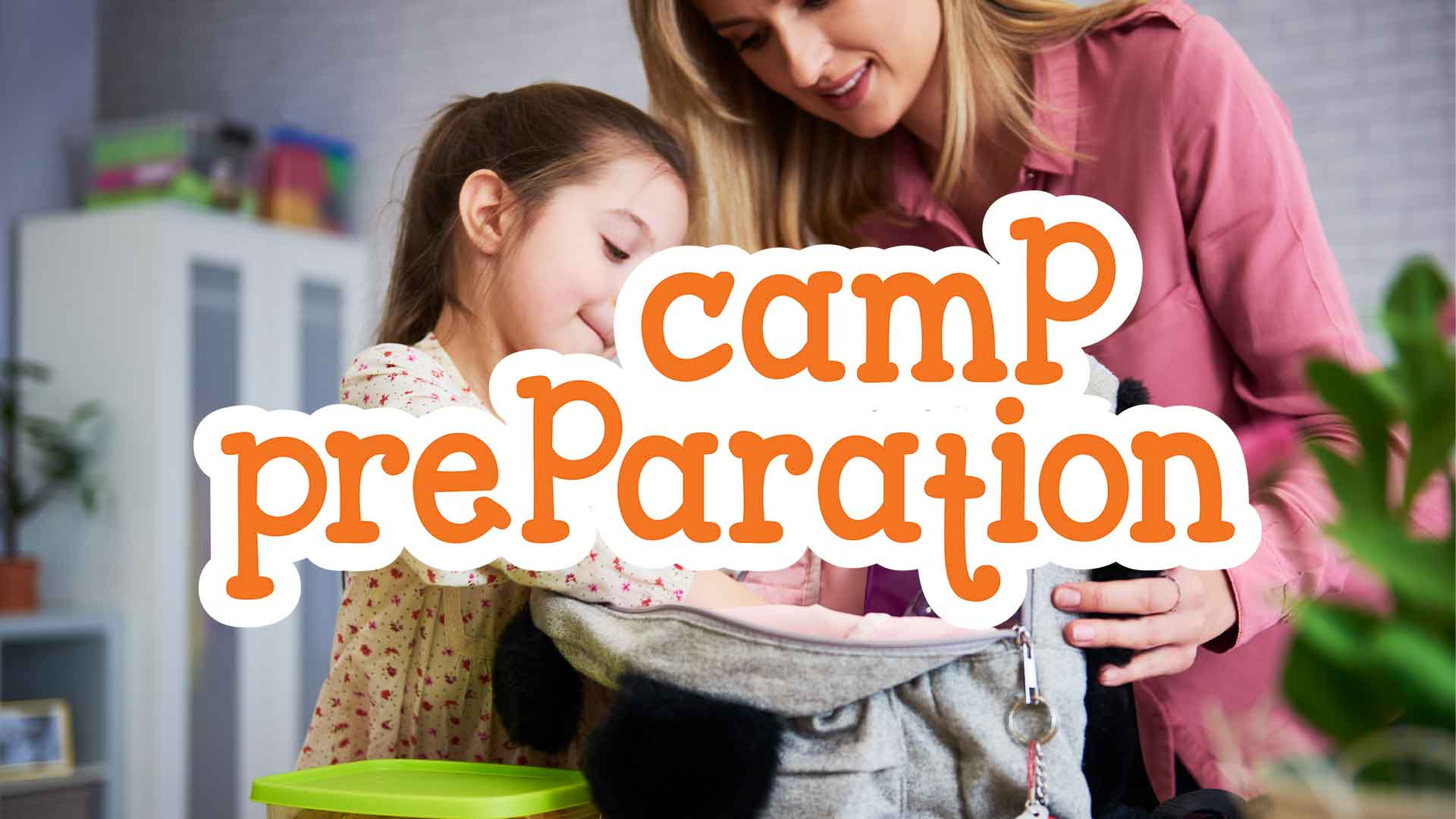 Camp Preparation - advice for parents about Camp 4 Champs